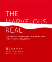 The Marvelous Real. Contemporary Spanish and Latin American Art from the MUSAC Collection